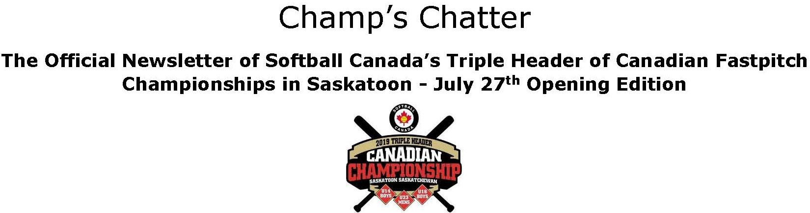 Champ's Chatter  The Official Newsletter of Softball Canada's Triple Header of Canadian Fastpitch Championships in Saskatoon